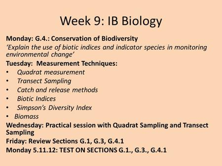 Week 9: IB Biology Monday: G.4.: Conservation of Biodiversity 'Explain the use of biotic indices and indicator species in monitoring environmental change'