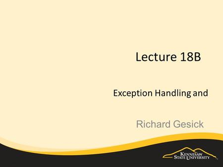 Lecture 18B Exception Handling and Richard Gesick.