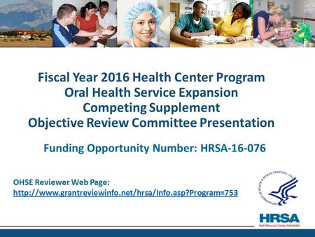 Fiscal Year 2016 Health Center Program Oral Health Service Expansion Competing Supplement Objective Review Committee Presentation Funding Opportunity Number: