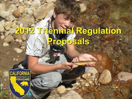 2012 Triennial Regulation Proposals. Department Proposals District and Special Regulation Changes  Allow harvest of hatchery trout and steelhead in catch.