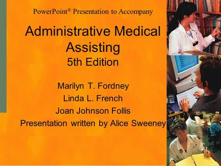 Administrative Medical Assisting 5th Edition Marilyn T. Fordney Linda L. French Joan Johnson Follis Presentation written by Alice Sweeney PowerPoint ®