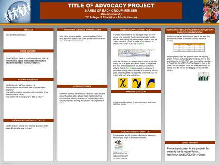 TEMPLATE DESIGN © 2008 www.PosterPresentations.com TITLE OF ADVOCACY PROJECT NAMES OF EACH GROUP MEMBER Mercer University Tift College of Education – Atlanta.
