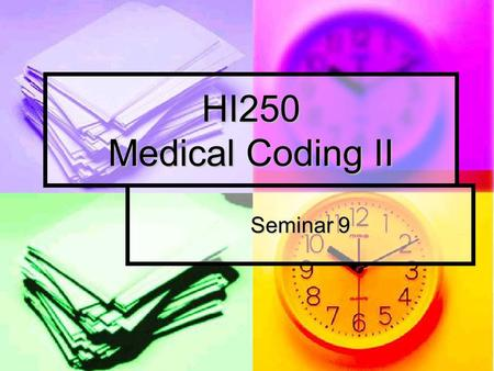 HI250 Medical Coding II Seminar 9. Unit 9 E/M codes E/M codes Evaluation and Management coding Evaluation and Management coding Documentation in the patient's.