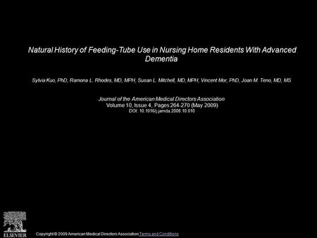 Natural History of Feeding-Tube Use in Nursing Home Residents With Advanced Dementia Sylvia Kuo, PhD, Ramona L. Rhodes, MD, MPH, Susan L. Mitchell, MD,
