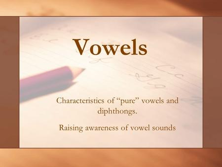 "Vowels Characteristics of ""pure"" vowels and diphthongs."