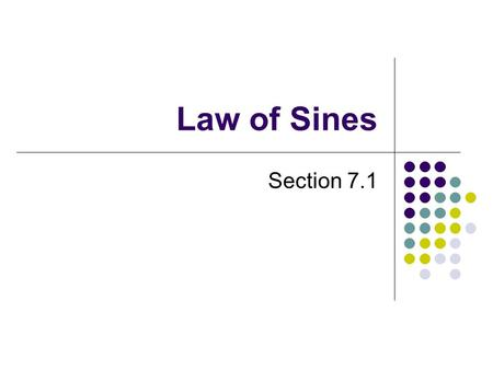 Law of Sines Section 7.1. Deriving the Law of Sines β A B C a b c h α Since we could draw another altitude and perform the same operations, we can extend.