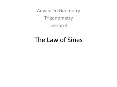 The Law of Sines Advanced Geometry Trigonometry Lesson 4.