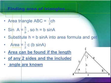 Finding area of triangles. Area of a triangle Law of sines Trig ratios are generally used to find unknown measures in right triangles, but they can also.