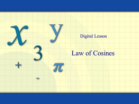 Law of Cosines Digital Lesson. Copyright © by Brooks/Cole, Cengage Learning. All rights reserved. 2 An oblique triangle is a triangle that has no right.