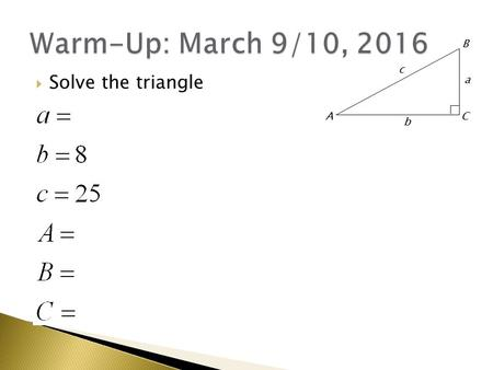  Solve the triangle CA B a b c.  Unit Circle Quiz  Trig Values Quiz  These will be important again in Chapter 5.