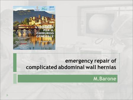 Emergency repair of complicated abdominal wall hernias M.Barone.