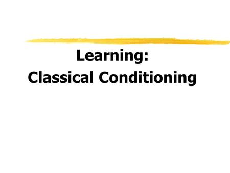 Learning: Classical Conditioning. Learning  Learning  relatively permanent change in an organism's behavior due to _________.