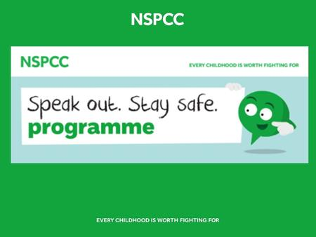 2 3 4 The NSPCC Schools Service Alongside our Speak out. Stay safe. programme the NSPCC has a range of information, advice and resources for schools.