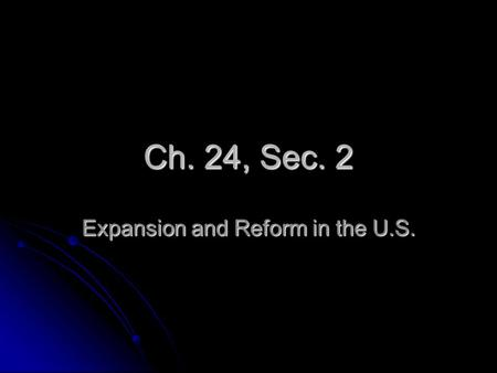 Ch. 24, Sec. 2 Expansion and Reform in the U.S.. Territorial Growth While G.B. was reforming social, economic, & political systems, U.S. was growing larger.