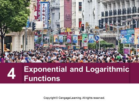 Exponential and Logarithmic Functions 4 Copyright © Cengage Learning. All rights reserved.