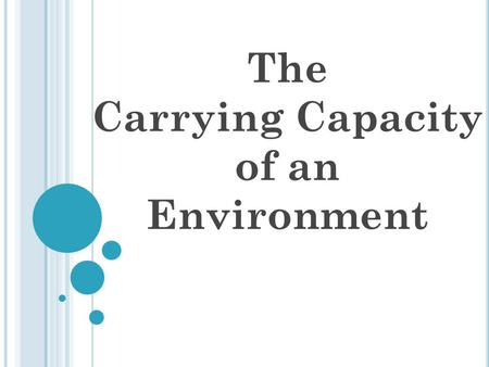 The Carrying Capacity of an Environment. Definitions: Carrying Capacity: the number of organisms that can be supported by an area (how many living things.