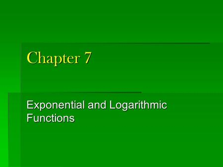 Chapter 7 Exponential and Logarithmic Functions. 7-1 Exponential Growth.