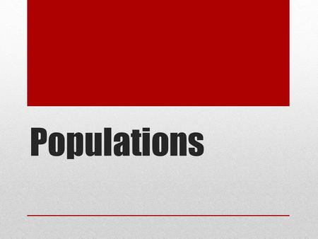 Populations. A population - a group of organisms of the same species in the same area.