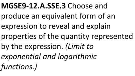 MGSE9-12.A.SSE.3 Choose and produce an equivalent form of an expression to reveal and explain properties of the quantity represented by the expression.