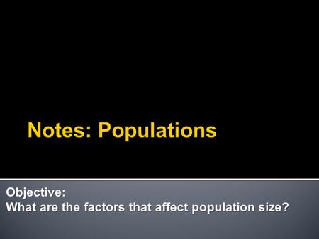 Objective: What are the factors that affect population size?