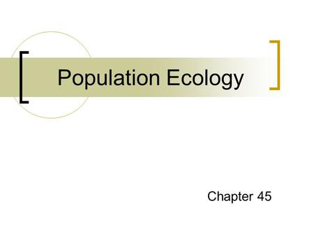 Population Ecology Chapter 45. Population A group of individuals of the same species occupying a given area Can be described by demographics  Vital statistics.
