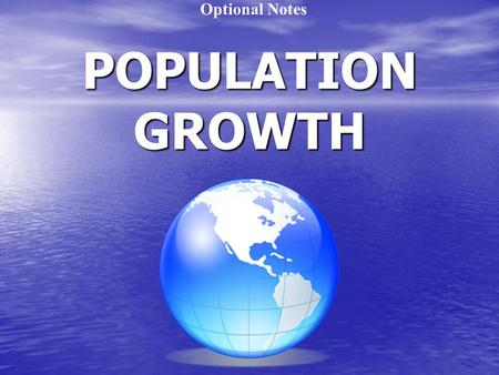 POPULATION GROWTH Optional Notes. Population Growth 1. Population: A group of organisms that all belong to the same species, can interbreed, and live.
