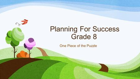 Planning For Success Grade 8 One Piece of the Puzzle.