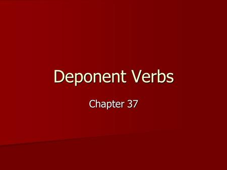 Deponent Verbs Chapter 37. The Essentials The verbs LOOK PASSIVE but TRANSLATE ACTIVELY LIKE A WOLF IN SHEEP'S CLOTHING.
