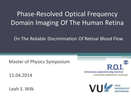 Phase-Resolved Optical Frequency Domain Imaging Of The Human Retina On The Reliable Discrimination Of Retinal Blood Flow Master of Physics Symposium Leah.