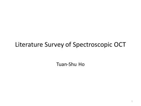 Literature Survey of Spectroscopic OCT Tuan-Shu Ho 1.