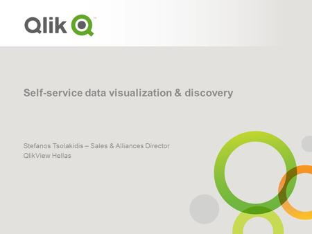 Self-service data visualization & discovery Stefanos Tsolakidis – Sales & Alliances Director QlikView Hellas.