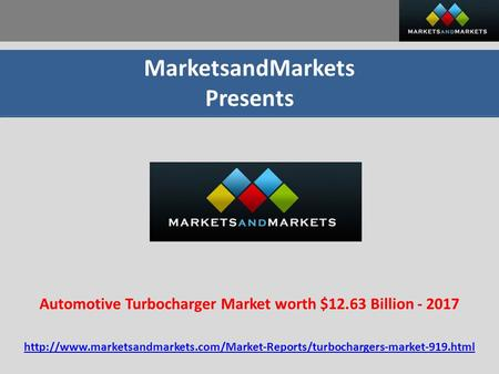 MarketsandMarkets Presents Automotive Turbocharger Market worth $12.63 Billion - 2017