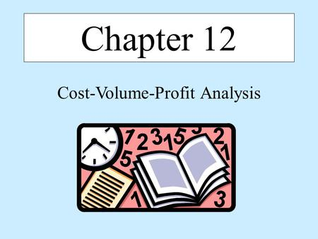 Chapter 12 Cost-Volume-Profit Analysis. Chapter 122 Chapter 12: Objectives Define break-even point (BEP) and cost-volume-profit (CVP) analysis and recognize.