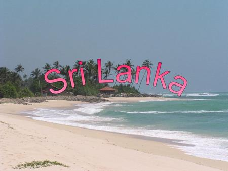 Sri Lanka is a large, scenically dramatic island off India's southeast coast, and was known as Ceylon until 1972. With high mountains, intermountain plateaus.