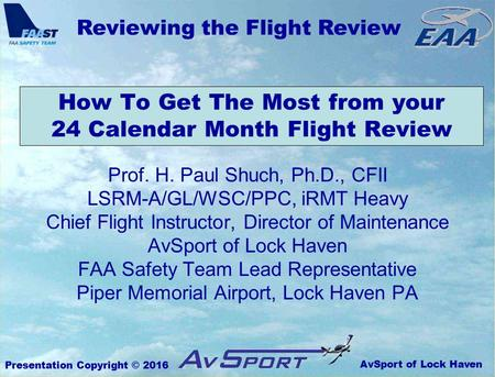 AvSport of Lock Haven Reviewing the Flight Review Presentation Copyright © 2016 How To Get The Most from your 24 Calendar Month Flight Review Prof. H.