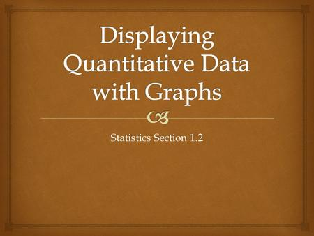 Statistics Section 1.2.   Dotplots are among the simplest graphs to construct and interpret. Dotplots.