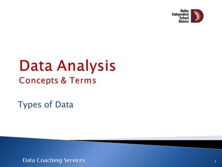 Data Coaching Services Types of Data 1. 2 o Qualitative Data vs. o Quantitative Data o Where do student and teacher data fall within these categories?