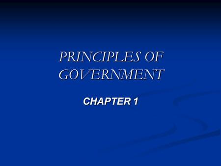 PRINCIPLES OF GOVERNMENT CHAPTER 1. Basic Definition of Government SECT. 1—GOVERNMENT AND THE STATE What is Government? What is Government? Government.