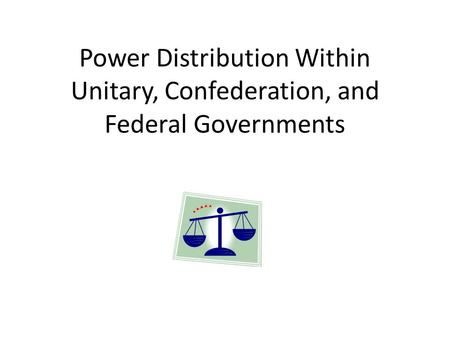 Power Distribution Within Unitary, Confederation, and Federal Governments.