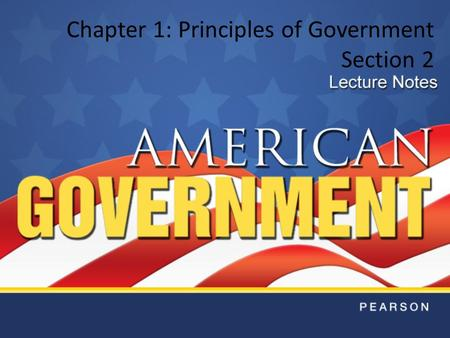 Chapter 1: Principles of Government Section 2. Objectives 1.Classify governments according to three sets of characteristics. 2.Define systems of government.