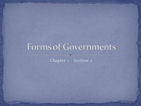 Chapter 1 – Section 2. Although there are no two governments that are exactly alike, we can use a basic classification system to determine what type of.