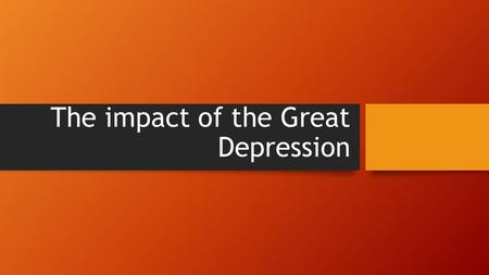 The impact of the Great Depression. Social, political and economic impact World economy into collapse; bankruptcies in the USA ( 30% out of work) and.