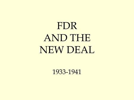 "FDR AND THE NEW DEAL 1933-1941. President Franklin Delano Roosevelt (FDR) Democrat - Elected President in 1933 Very ""Hands On"" President – tries lots."