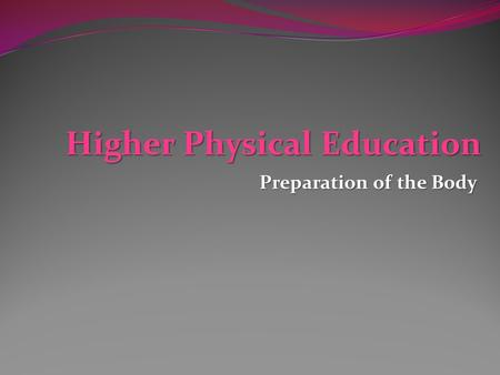 Higher Physical Education Preparation of the Body.