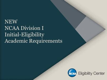 NEW NCAA Division I Initial-Eligibility Academic Requirements.