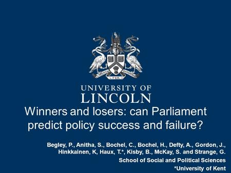 Winners and losers: can Parliament predict policy success and failure? Begley, P., Anitha, S., Bochel, C., Bochel, H., Defty, A., Gordon, J., Hinkkainen,