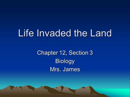 Life Invaded the Land Chapter 12, Section 3 Biology Mrs. James.