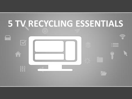 5 TV RECYCLING ESSENTIALS. Did you know that U.S. consumers throw away approximately 400 million units of electronic equipment every year, TV sets included?