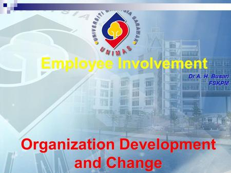 Employee Involvement Dr A. H. Busari FSKPM Organization Development and Change.
