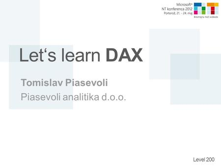 Level 200 Let's learn DAX Tomislav Piasevoli Piasevoli analitika d.o.o.